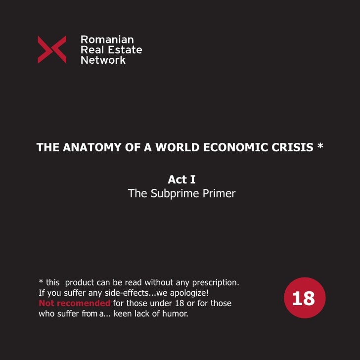 THE ANATOMY OF A WORLD ECONOMIC CRISIS *                                Act I                        The Subprime Primer  ...