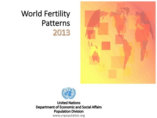World Fertility Patterns United Nations Department of Economic and Social Affairs Population Division www.unpopulation.org