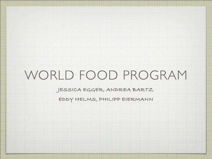 WORLD FOOD PROGRAM    JESSICA EGGER, ANDREA BARTZ    EDDY HELMS, PHILIPP EIERMANN