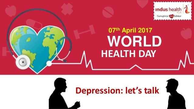WORLD HEALTH DAY 07th April 2017 Depression Lets Talk