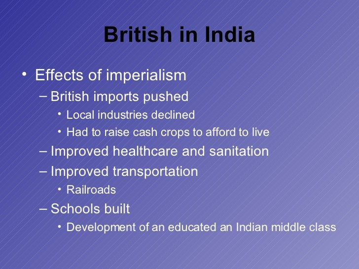 impact of imperialism in india Imperialism was nothing new in the world when european expansion began   water port, while britain was seeking access to its most valuable colony, india.