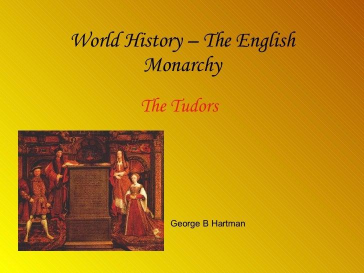 World History – The English Monarchy The Tudors George B Hartman