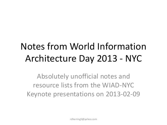 Notes from World Information Architecture Day 2013 - NYC    Absolutely unofficial notes and   resource lists from the WIAD...