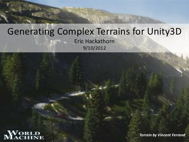 Generating Complex Terrains for Unity3D              Eric Hackathorn                 9/10/2012                            ...