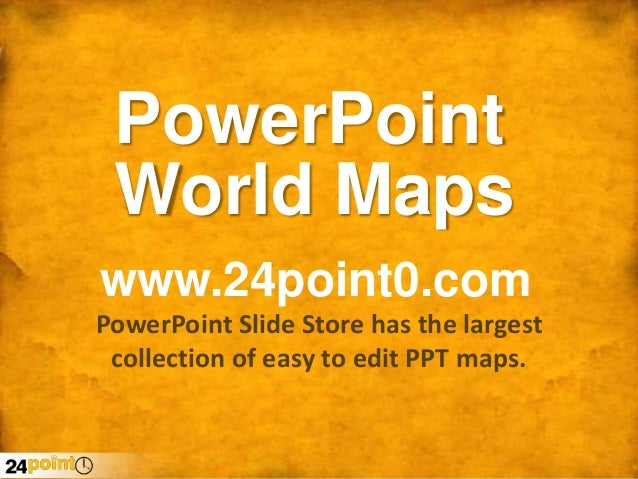 PowerPoint World Maps www.24point0.com PowerPoint Slide Store has the largest collection of easy to edit PPT maps.