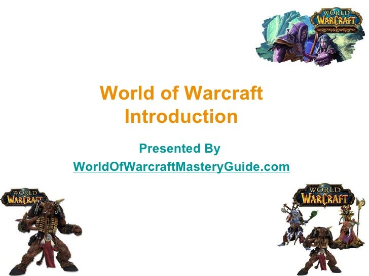 World of Warcraft Introduction Presented By  WorldOfWarcraftMasteryGuide.com