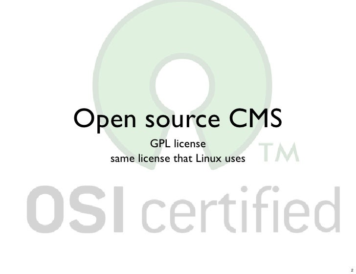 Open source CMS           GPL license   same license that Linux uses                                      2