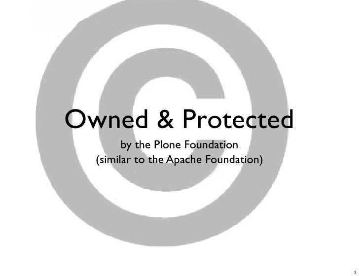 Owned & Protected         by the Plone Foundation   (similar to the Apache Foundation)                                    ...