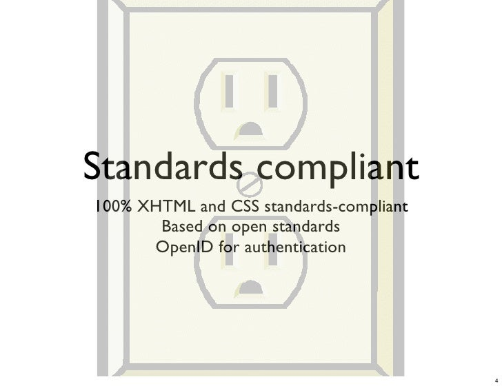 Standards compliant 100% XHTML and CSS standards-compliant        Based on open standards       OpenID for authentication ...