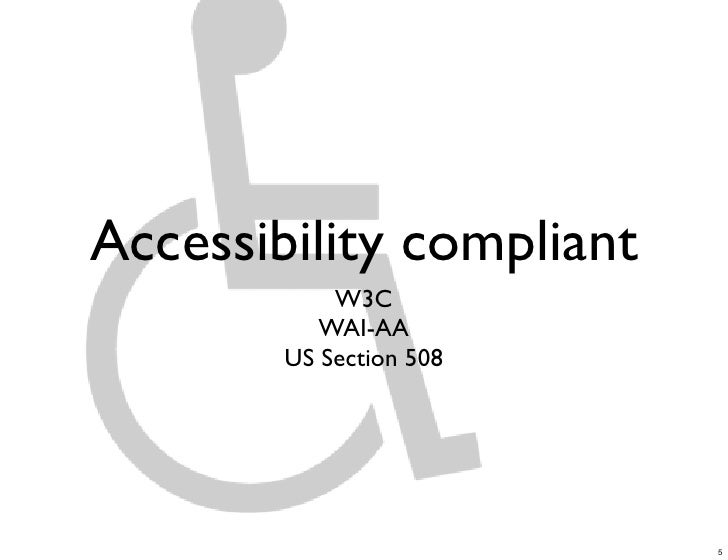 Accessibility compliant             W3C            WAI-AA         US Section 508                               5
