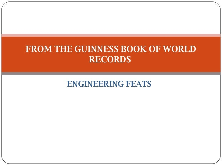ENGINEERING FEATS FROM THE GUINNESS BOOK OF WORLD RECORDS