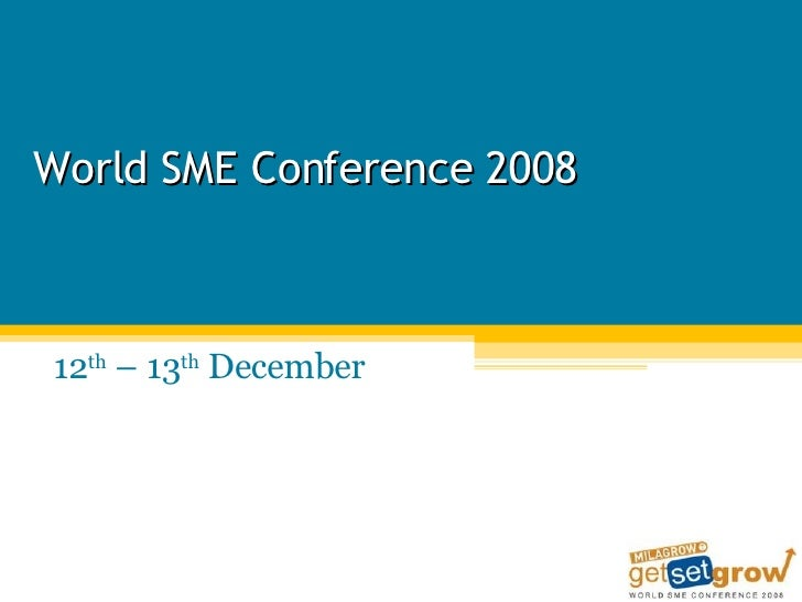 World SME Conference 2008 12 th  – 13 th  December