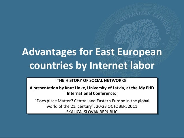 Advantages for East European countries by Internet labor               THE HISTORY OF SOCIAL NETWORKS A presentation by Kn...