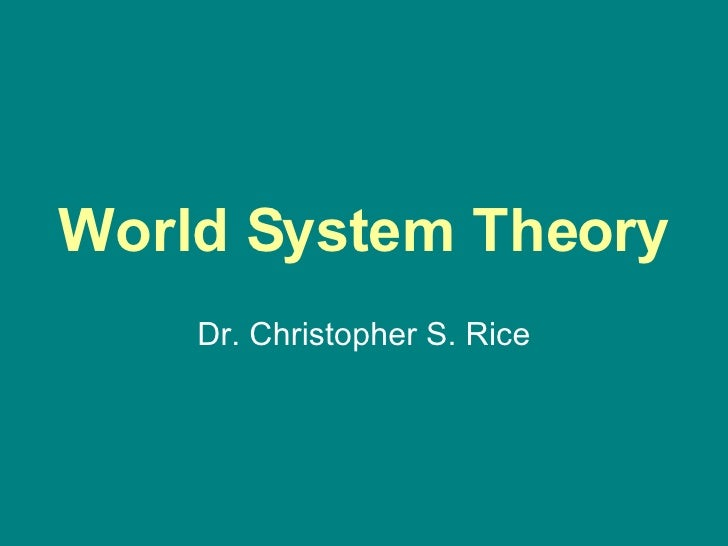 world systems theory Globalization theories  world-system theory  has had within its bounds not one but a multiplicity of political systems, which has given capitalists.