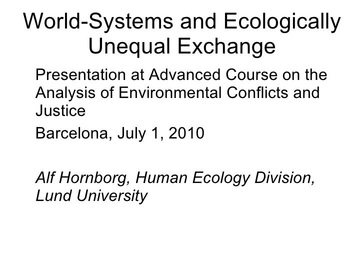 World-Systems and Ecologically Unequal Exchange <ul><li>Presentation at Advanced Course on the Analysis of Environmental C...