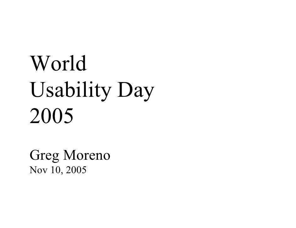 World Usability Day 2005 Greg Moreno Nov 10, 2005