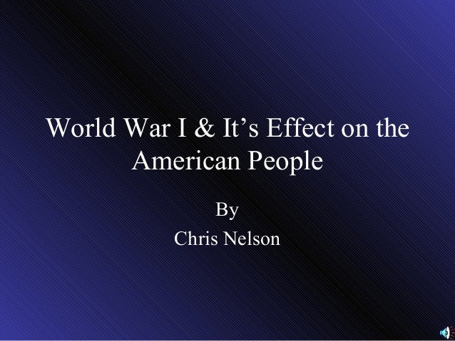 World War I & It's Effect on the American People By Chris Nelson