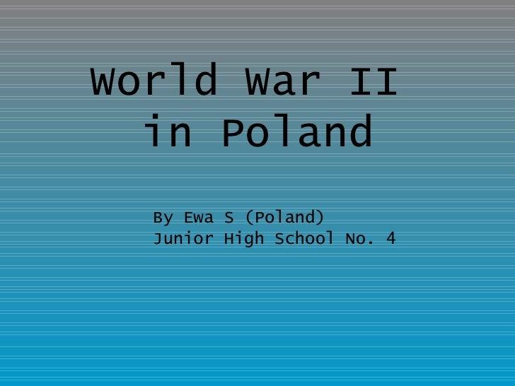 World War II  in Poland By Ewa S (Poland) Junior High School No. 4