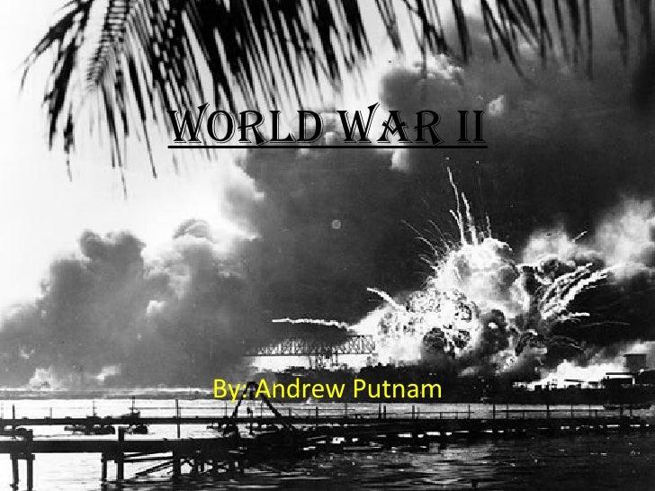 World War II By: Andrew Putnam