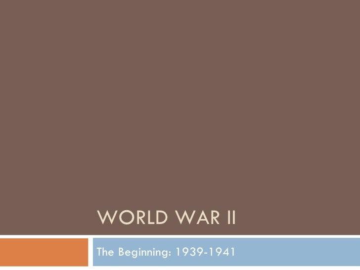 WORLD WAR II The Beginning: 1939-1941