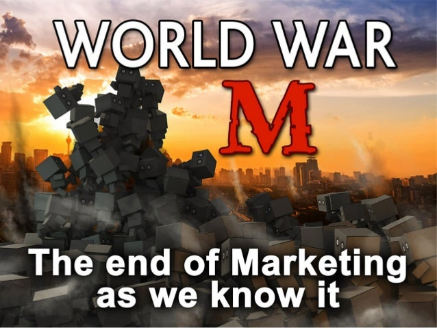World War M The end of Marketing as we know it.