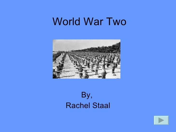 World War Two By,  Rachel Staal