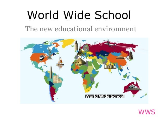 World Wide School The new educational environment WWS