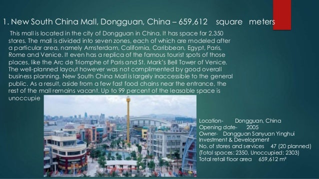 1. New South China Mall, Dongguan, China – 659,612 square meters  This mall is located in the city of Dongguan in China. I...