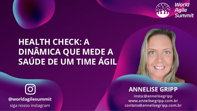 HEALTH CHECK: A DINÂMICA QUE MEDE A SAÚDE DE UM TIME ÁGIL ANNELISE GRIPP insta:@annelisegripp www.annelisegripp.com.br con...