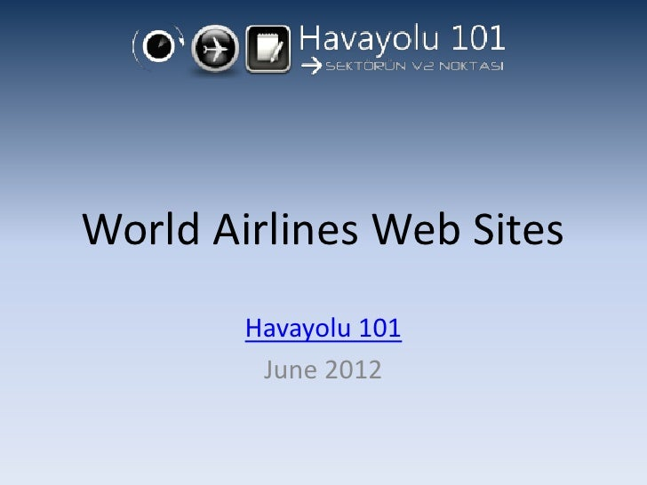 World Airlines Web Sites        Havayolu 101         June 2012