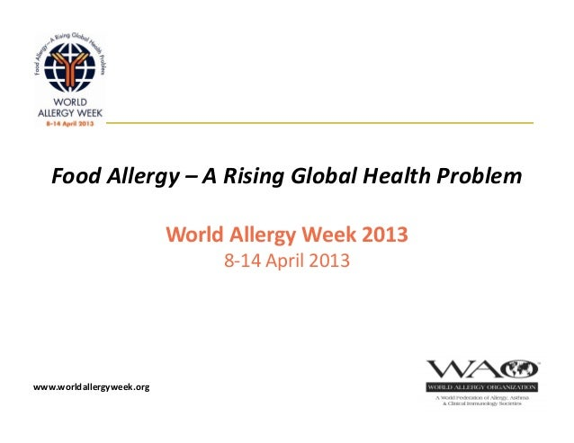 FoodAllergy– ARisingGlobalHealthProblem                           WorldAllergyWeek2013                           ...