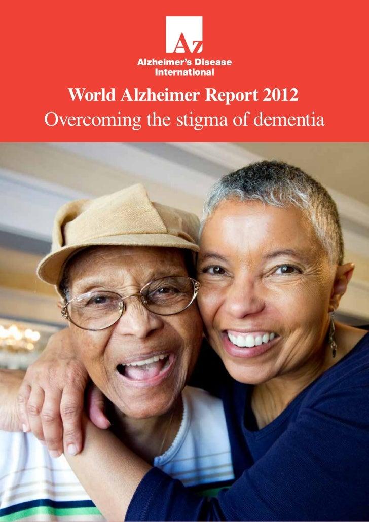 World Alzheimer Report 2012Overcoming the stigma of dementia