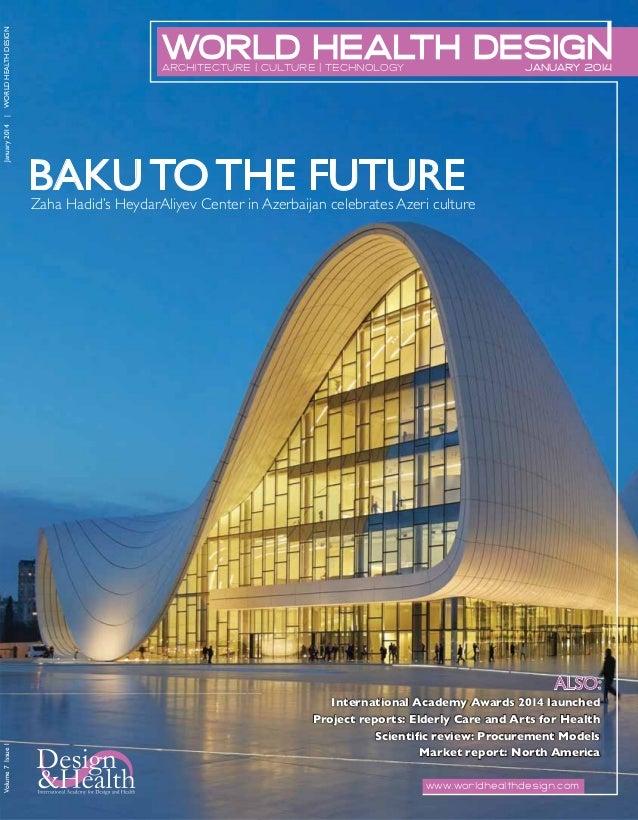   WORLD HEALTH DESIGN January 2014  JANUARY 2014  ARCHITECTURE   CULTURE   TECHNOLOGY  BAKU TO THE FUTURE  Zaha Hadid's He...