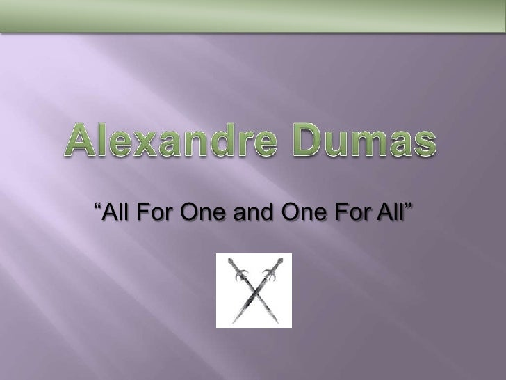 """Alexandre Dumas<br />""""All For One and One For All""""<br />"""