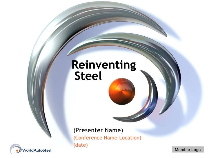 Reinventing Steel   Reinventing Steel   (Presenter Name) (Conference Name-Location) (date) Member Logo
