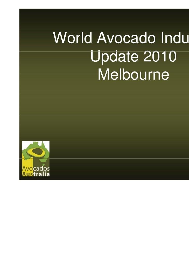 World Avocado Industry     Update     U d t 2010      Melbourne