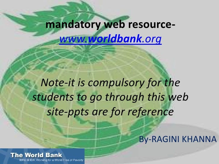 The World Bankmandatory web resource-www.worldbank.orgNote-it is compulsory for the students to go through this web site-p...