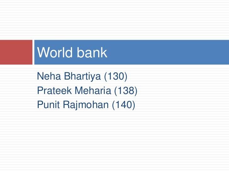 World bankNeha Bhartiya (130)Prateek Meharia (138)Punit Rajmohan (140)