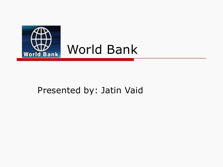 World BankPresented by: Jatin Vaid