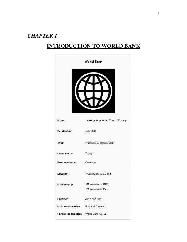 1 CHAPTER 1 INTRODUCTION TO WORLD BANK World Bank Motto Working for a World Free of Poverty Established July 1944 Type Int...