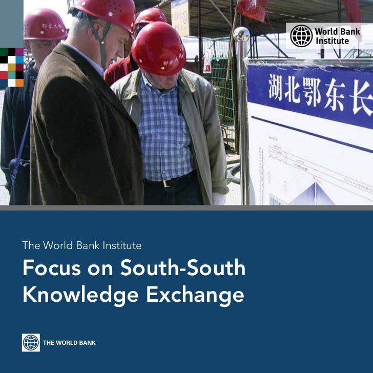 The World Bank InstituteFocus on South-SouthKnowledge Exchange