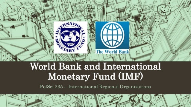 the international monetary fund and world The need for organizations like the international monetary fund (imf) and the  world bank became evident during the great depression that rocked the world's .