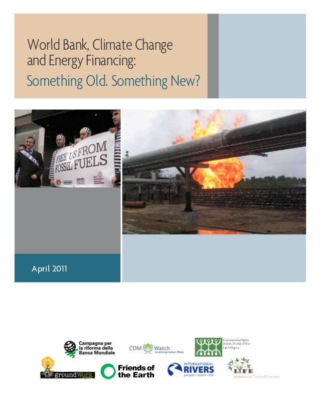 World Bank, Climate Change and Energy Financing: Something Old. Something New? Environmental Rights Action, Friends of the...