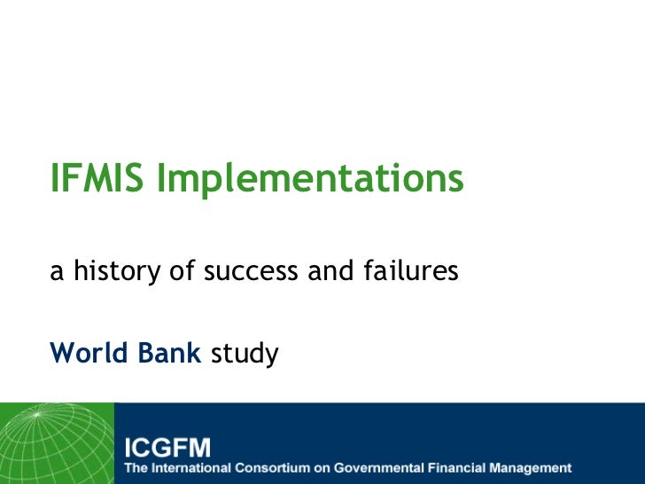 IFMIS Implementations<br />a history of success and failures<br />World Bank study<br />