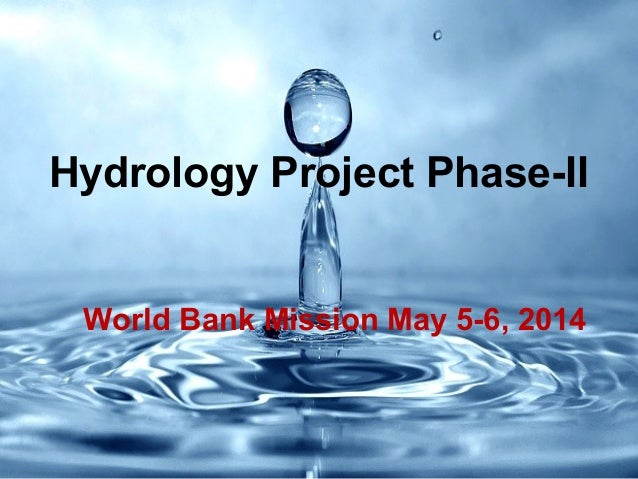 Hydrology Project Phase-II World Bank Mission May 5-6, 2014