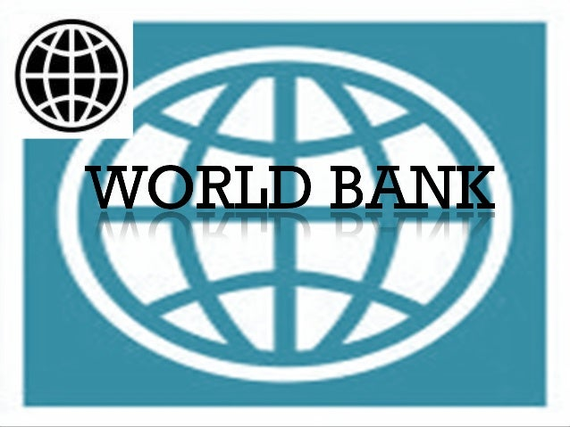 • BUILDING OF WORLD BANK The world bank is an internationally supported bank that provides financial and technical assista...