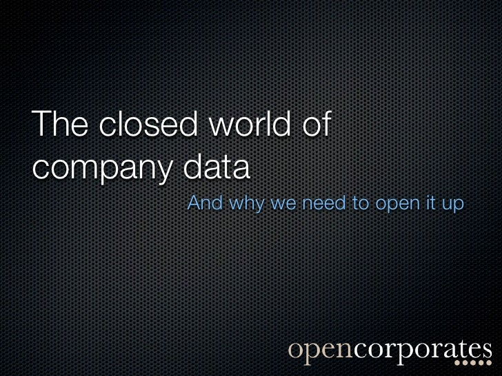 The closed world ofcompany data         And why we need to open it up