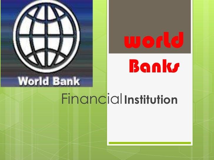 worLd Banks<br />FinancialInstitution <br />