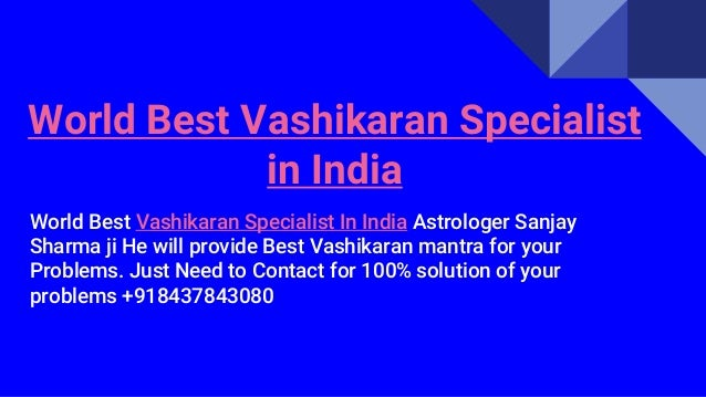 World Best Vashikaran Specialist in India World Best Vashikaran Specialist In India Astrologer Sanjay Sharma ji He will pr...