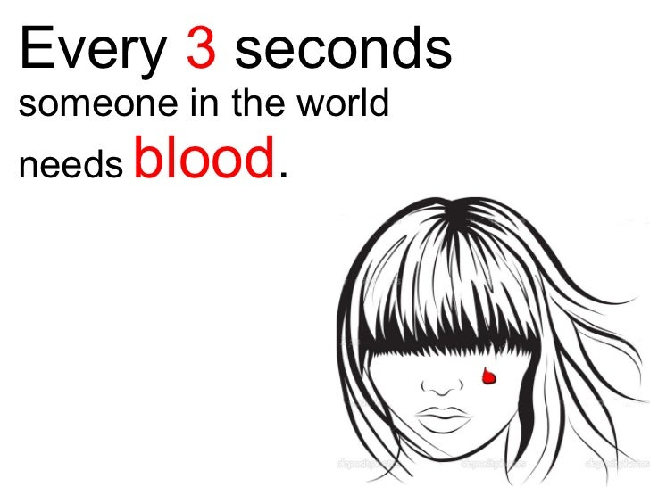 Every  3  seconds   someone in the world needs   blood .